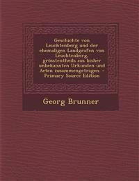 Geschichte von Leuchtenberg und der ehemaligen Landgrafen von Leuchtenberg, grösstentheils aus bisher unbekannten Urkunden und Acten zusammengetragen.