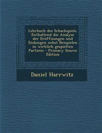 Lehrbuch des Schachspiels. Enthaltend die Analyse der Eröffnungen und Endungen nebst Beispielen in wirklich gespielten Partieen