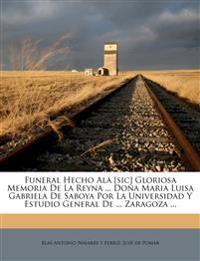 Funeral Hecho Ala [sic] Gloriosa Memoria De La Reyna ... Doña Maria Luisa Gabriela De Saboya Por La Universidad Y Estudio General De ... Zaragoza ...