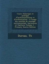 Cours théorique et pratique d'instrumentation et d'orchestration : à l'usage des sociétés de musique instrumentale, harmonies et fanfares Volume 1