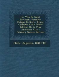 Les Vies De Saint Savinien, Premier Evêque De Sens : Étude Critique Suivie D'une Édition De La Plus Ancienne Vita