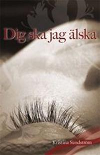 Dig ska jag älska - Kristina Sundström pdf epub