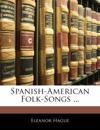 Spanish-American Folk-Songs ...