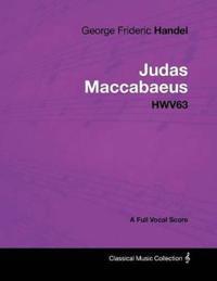 George Frideric Handel - Judas Maccabaeus - Hwv63 - A Full Vocal Score