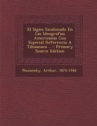 El Signo Escalonado En Las Ideografias Americanas Con Especial Referencia a Tihuanacu .. - Primary Source Edition