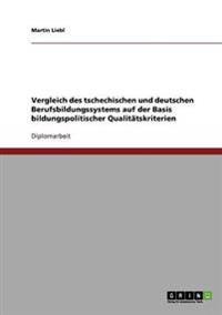 Vergleich Des Tschechischen Und Deutschen Berufsbildungssystems Auf Der Basis Bildungspolitischer Qualitatskriterien