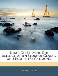 Ueber Die Sprache Der Altenglischen Story of Genesis and Exodus [By Cædmon].