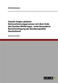 Soziale Folgen Globaler Rationalisierungsprozesse Seit Dem Ende Des Zweiten Weltkrieges - Unter Besonderer Berucksichtigung Der Bundesrepublik Deutsch