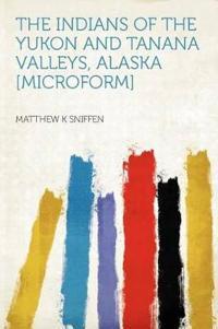 The Indians of the Yukon and Tanana Valleys, Alaska [microform]
