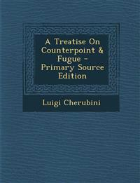 A Treatise on Counterpoint & Fugue - Primary Source Edition