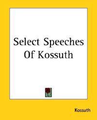 Select Speeches Of Kossuth