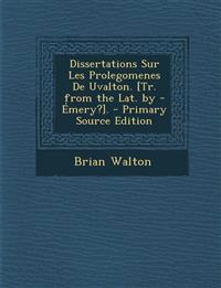 Dissertations Sur Les Prolegomenes de Uvalton. [Tr. from the Lat. by - Emery?]. - Primary Source Edition