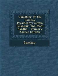 Gazetteer of the Bombay Presidency: Cutch, Pálanpur, and Mahi Kántha