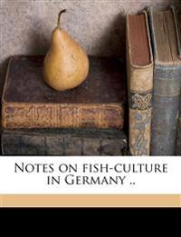 Notes on Fish-Culture in Germany ..