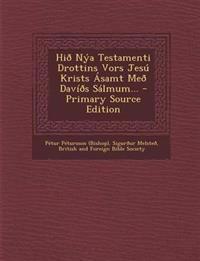 Hið Nýa Testamenti Drottins Vors Jesú Krists Ásamt Með Davíðs Sálmum...