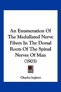 An Enumeration of the Medullated Nerve Fibers in the Dorsal Roots of the Spinal Nerves of Man