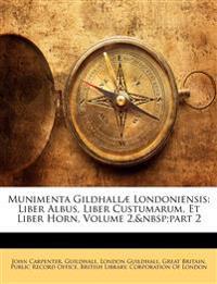 Munimenta Gildhallæ Londoniensis: Liber Albus, Liber Custumarum, Et Liber Horn, Volume 2,part 2