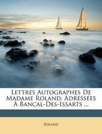 Lettres Autographes De Madame Roland: Adressées À Bancal-Des-Issarts ...