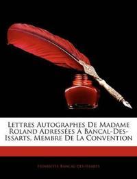 Lettres Autographes De Madame Roland Adressées À Bancal-Des-Issarts, Membre De La Convention