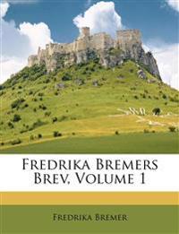 Fredrika Bremers Brev, Volume 1