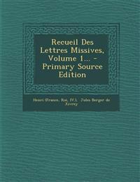 Recueil Des Lettres Missives, Volume 1... - Primary Source Edition