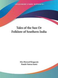 Tales of the Sun or Folklore of Southern India 1890