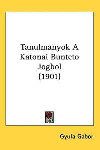 Tanulmanyok a Katonai Bunteto Jogbol