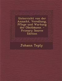 Unterricht Von Der Anzucht, Veredlung, Pflege Und Wartung Der Obstbaume. - Primary Source Edition