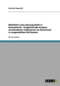 Wohlfahrt Und Lebensqualitat in Deutschland - Vergleichende Analyse Verschiedener Indikatoren Im Zeitverlauf in Ausgewahlten Eu-Staaten