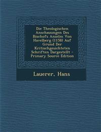 Die Theologischen Anschauungen Des Bischofs Anselm Von Havelberg (1158) Auf Grund Der Kritischgesichteten Schriften Dargestellt