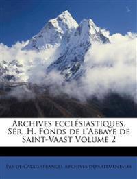 Archives ecclésiastiques. Sér. H. Fonds de l'Abbaye de Saint-Vaast Volume 2