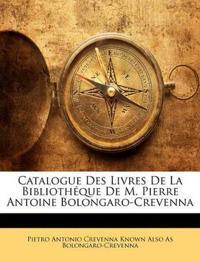 Catalogue Des Livres De La Bibliothéque De M. Pierre Antoine Bolongaro-Crevenna