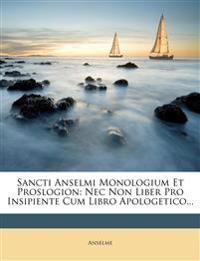 Sancti Anselmi Monologium Et Proslogion: Nec Non Liber Pro Insipiente Cum Libro Apologetico...