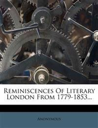 Reminiscences Of Literary London From 1779-1853...