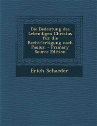 Die Bedeutung Des Lebendigen Christus Fur Die Rechtfertigung Nach Paulus. - Primary Source Edition