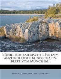 Königlich-baierischer Polizey-anzeiger Oder Kundschafts-blatt Von München...
