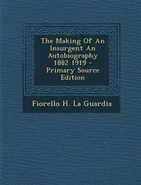 The Making Of An Insurgent An Autobiography 1882 1919 - Primary Source Edition