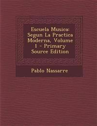 Escuela Musica: Segun La Practica Moderna, Volume 1