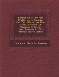 Romuli Amasei de Pace Oratio Habita Bononiae Cal. Jan. MDXXX. NEC Non Caroli V. Oratio Ad Hispanos de Suo in Italiam Discessu A. 1529 - Primary Source