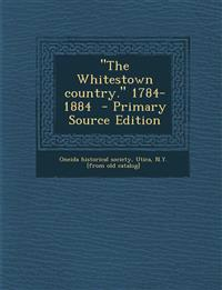 The Whitestown Country. 1784-1884 - Primary Source Edition