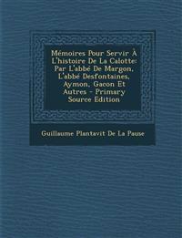 Mémoires Pour Servir À L'histoire De La Calotte: Par L'abbé De Margon, L'abbé Desfontaines, Aymon, Gacon Et Autres - Primary Source Edition