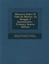 Memoria Sobre El Valle De México, Su Desagüe Y Saneamiento