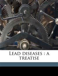 Lead diseases : a treatise