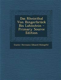 Das Rheinthal Von Bingerbrück Bis Lahnstein - Primary Source Edition