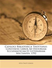 Catalogi Bibliothecæ Thottianæ: Continens Libros Ad Historiam Ecclesiasticam Et Litterariam Spectantes. 1792