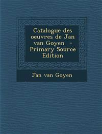 Catalogue des oeuvres de Jan van Goyen  - Primary Source Edition