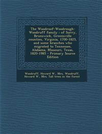 The Woodroof-Woodrough-Woodruff family : of Surry, Brunswick, Greensville counties, Virginia, 1700-1825, and some branches who migrated to Tennessee,