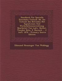 Handbuch Für Specielle Eisenbahn-Technik: Bd. Die Technik Des Betriebes Mit Signalwesen Und Werkstätteneinrichtung. Bearbeitet Von Ludw. Becker, Theod