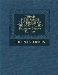 Judah P.Benjamin Statesman of the Lost Cause - Primary Source Edition
