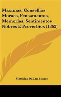 Maximas, Conselhos Moraes, Pensamentos, Memorias, Sentimentos Nobres E Proverbios (1863)